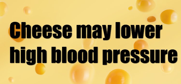 cheese may lower blood pressure